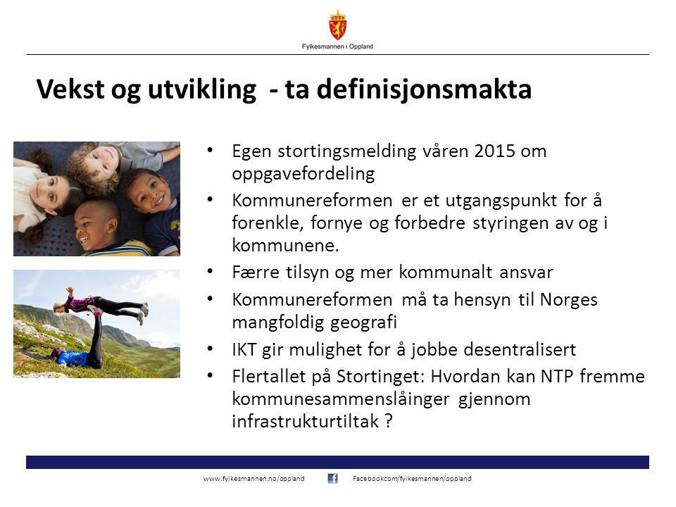 www.fylkesmannen.no/opplandFacebookcom/fylkesmannen/oppland Vekst og utvikling - ta definisjonsmakta Egen stortingsmelding våren 2015 om oppgavefordeling Kommunereformen er et utgangspunkt for å forenkle, fornye og forbedre styringen av og i kommunene.