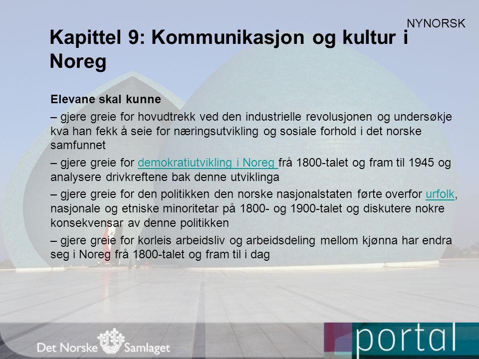 Kapittel 9: Kommunikasjon og kultur i Noreg Elevane skal kunne – gjere greie for hovudtrekk ved den industrielle revolusjonen og undersøkje kva han fe