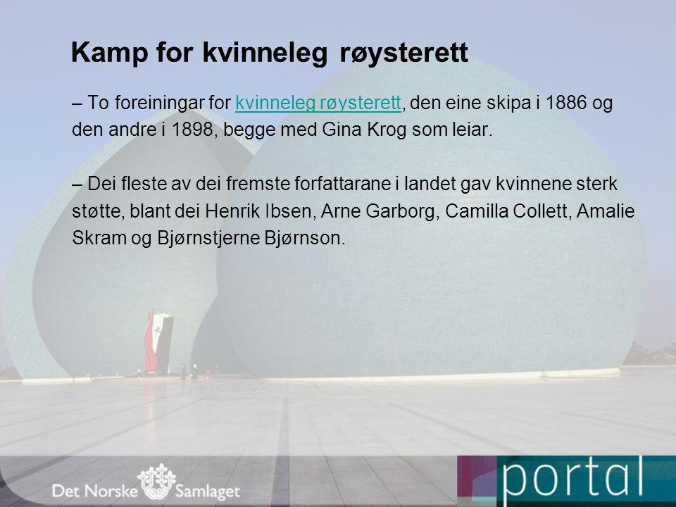 Kamp for kvinneleg røysterett – To foreiningar for kvinneleg røysterett, den eine skipa i 1886 ogkvinneleg røysterett den andre i 1898, begge med Gina Krog som leiar.