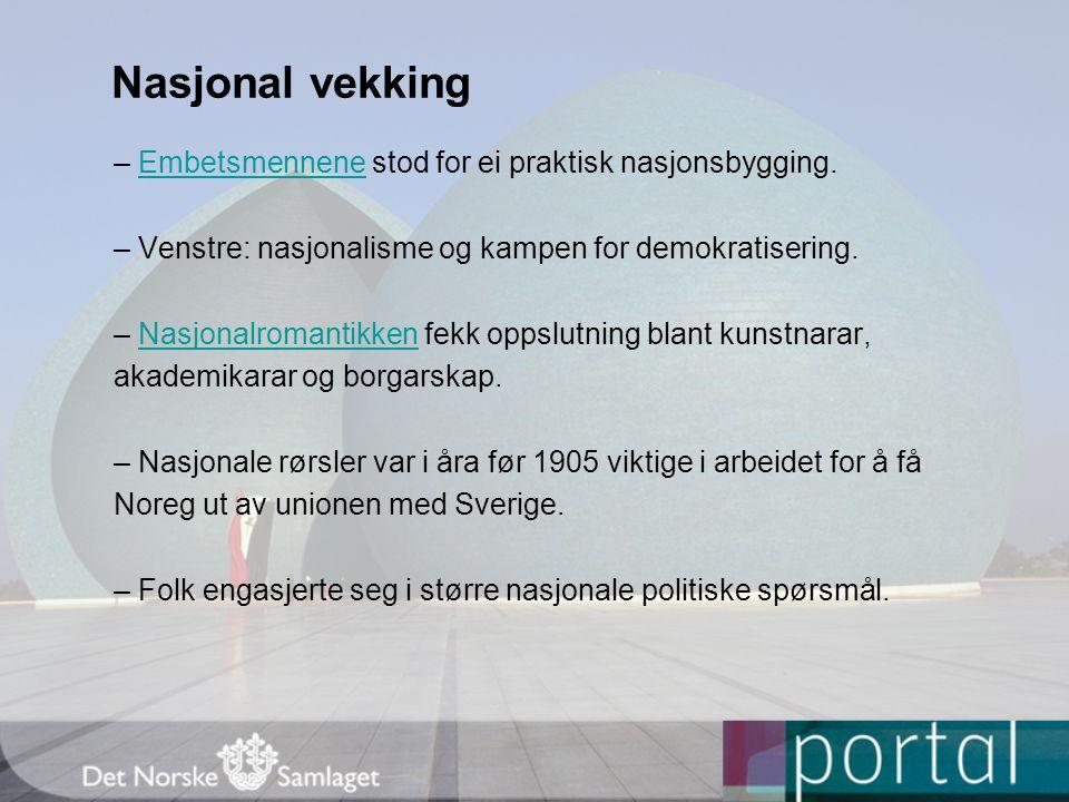 Nasjonal vekking – Embetsmennene stod for ei praktisk nasjonsbygging.Embetsmennene – Venstre: nasjonalisme og kampen for demokratisering. – Nasjonalro