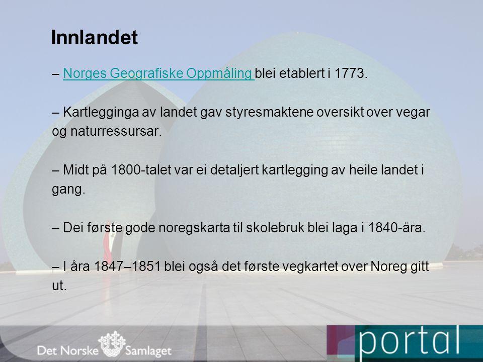 Innlandet – Norges Geografiske Oppmåling blei etablert i 1773.Norges Geografiske Oppmåling – Kartlegginga av landet gav styresmaktene oversikt over vegar og naturressursar.