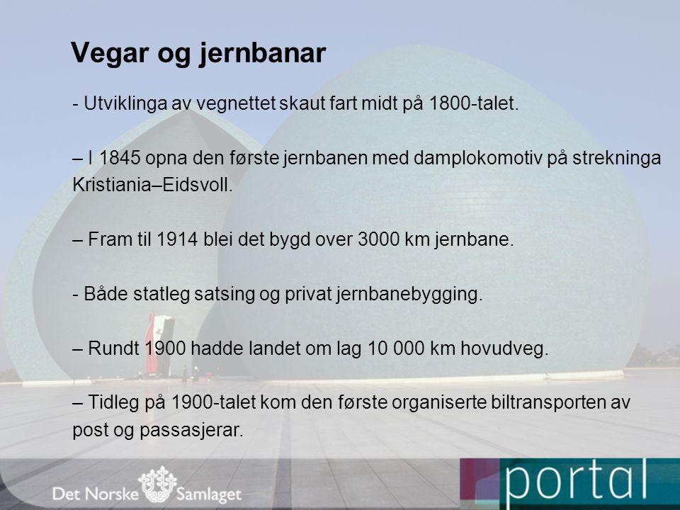 Vegar og jernbanar - Utviklinga av vegnettet skaut fart midt på 1800-talet. – I 1845 opna den første jernbanen med damplokomotiv på strekninga Kristia