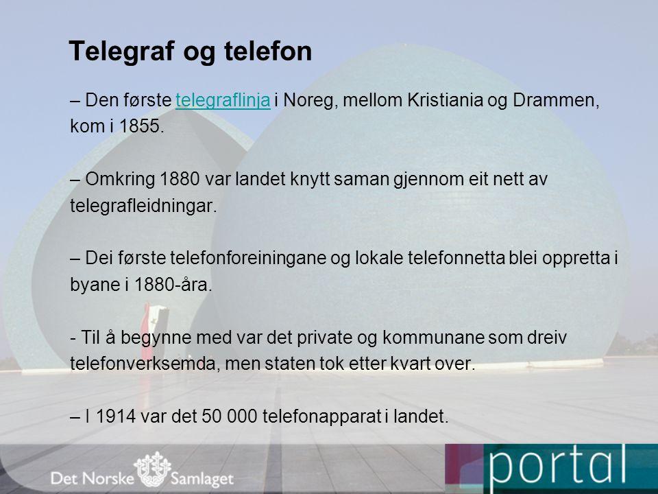 Telegraf og telefon – Den første telegraflinja i Noreg, mellom Kristiania og Drammen,telegraflinja kom i 1855. – Omkring 1880 var landet knytt saman g