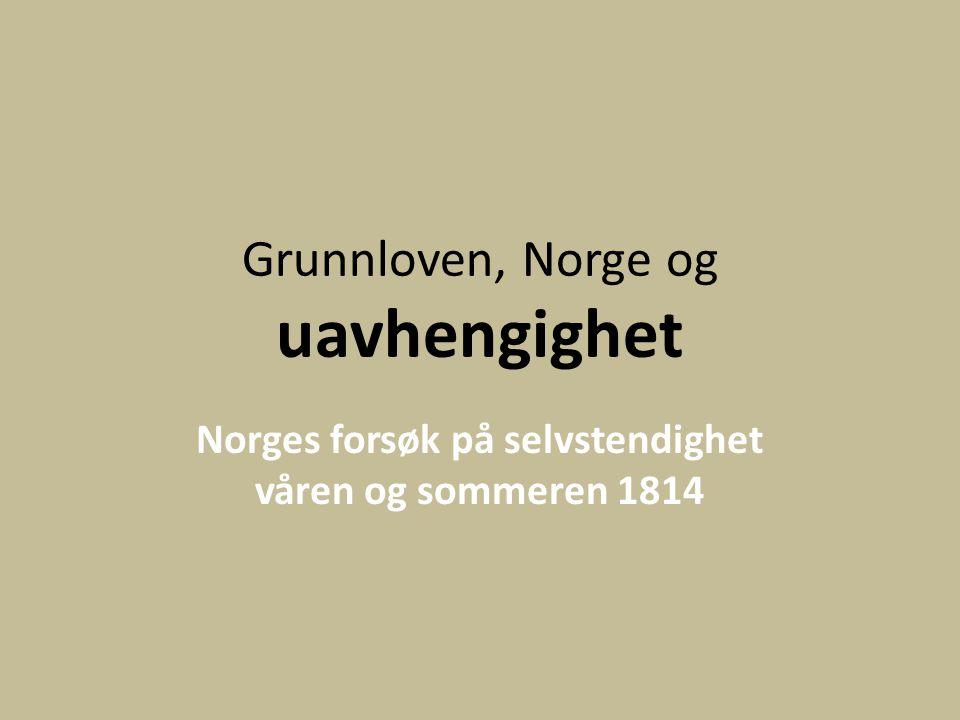 Grunnloven, Norge og uavhengighet Norges forsøk på selvstendighet våren og sommeren 1814