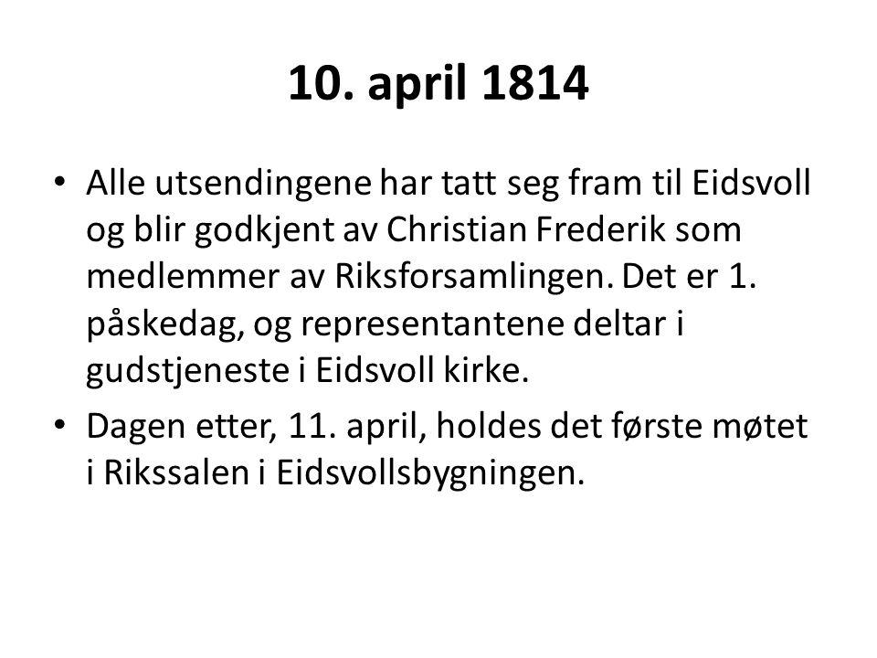 10. april 1814 Alle utsendingene har tatt seg fram til Eidsvoll og blir godkjent av Christian Frederik som medlemmer av Riksforsamlingen. Det er 1. på