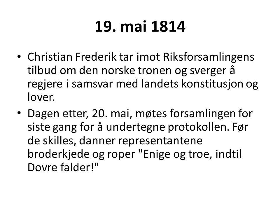 19. mai 1814 Christian Frederik tar imot Riksforsamlingens tilbud om den norske tronen og sverger å regjere i samsvar med landets konstitusjon og love