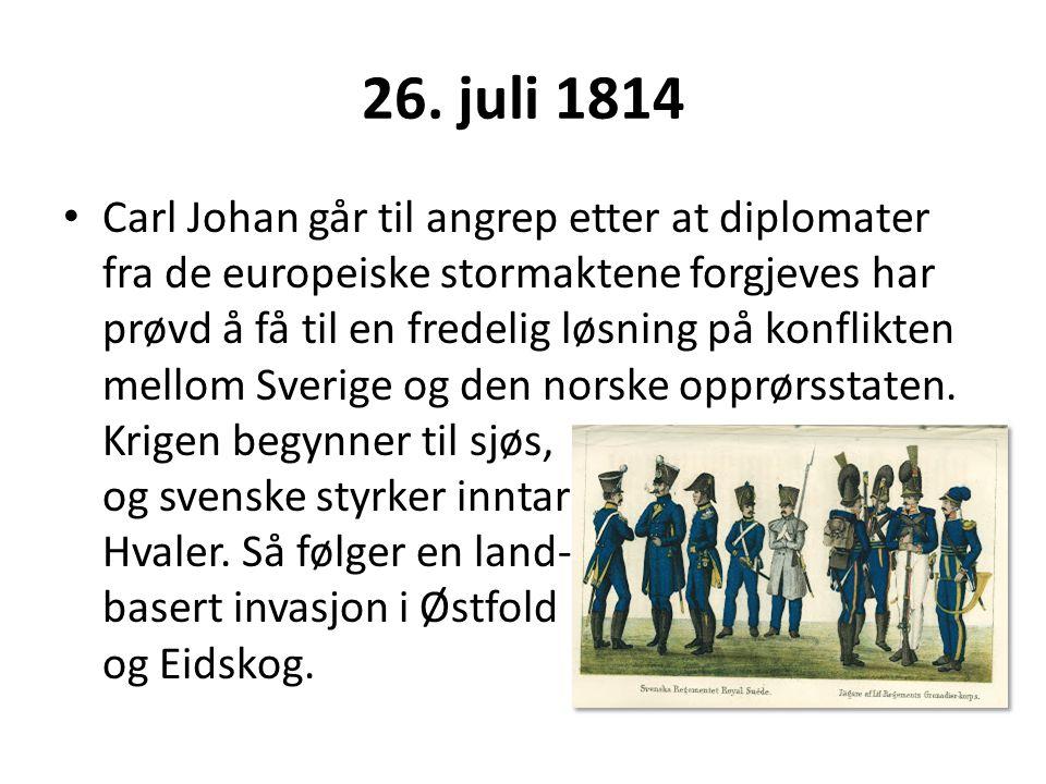 26. juli 1814 Carl Johan går til angrep etter at diplomater fra de europeiske stormaktene forgjeves har prøvd å få til en fredelig løsning på konflikt