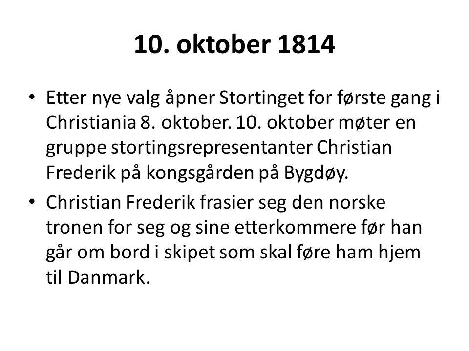 10. oktober 1814 Etter nye valg åpner Stortinget for første gang i Christiania 8. oktober. 10. oktober møter en gruppe stortingsrepresentanter Christi