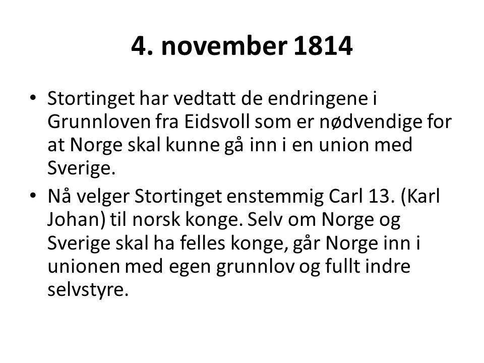 4. november 1814 Stortinget har vedtatt de endringene i Grunnloven fra Eidsvoll som er nødvendige for at Norge skal kunne gå inn i en union med Sverig