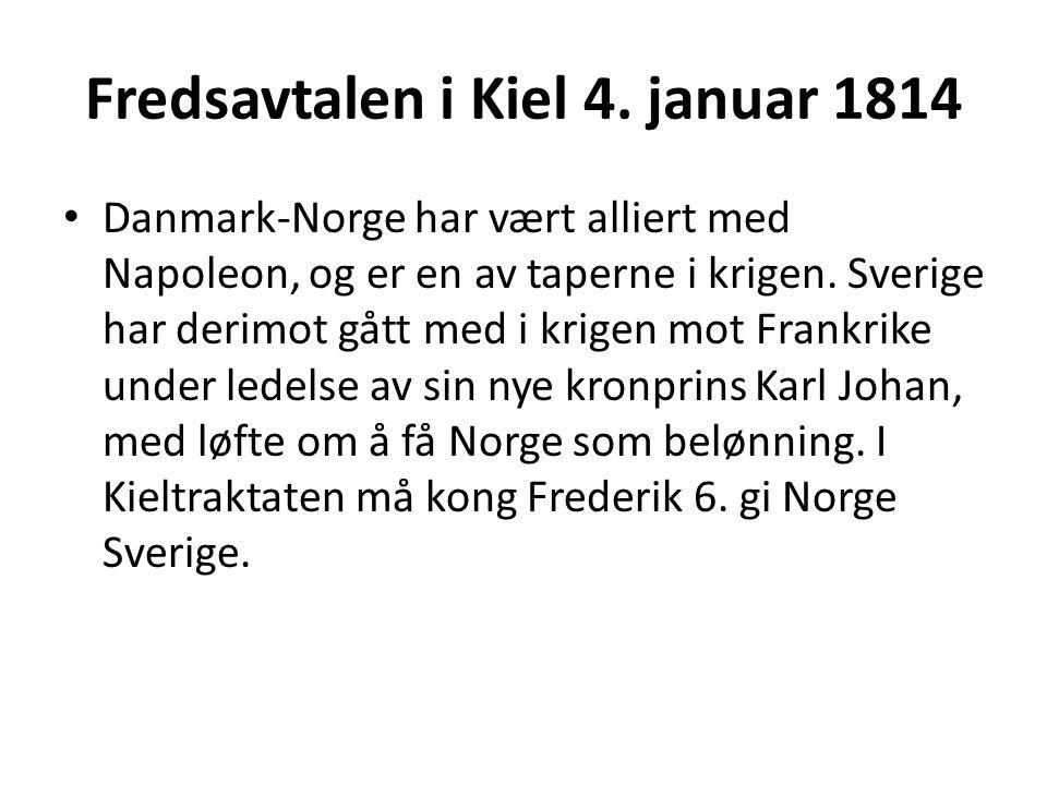 Fredsavtalen i Kiel 4. januar 1814 Danmark-Norge har vært alliert med Napoleon, og er en av taperne i krigen. Sverige har derimot gått med i krigen mo