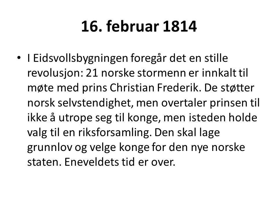 16. februar 1814 I Eidsvollsbygningen foregår det en stille revolusjon: 21 norske stormenn er innkalt til møte med prins Christian Frederik. De støtte