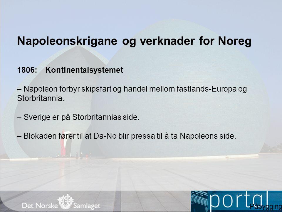 Napoleonskrigane og verknader for Noreg 1806:Kontinentalsystemet – Napoleon forbyr skipsfart og handel mellom fastlands-Europa og Storbritannia.