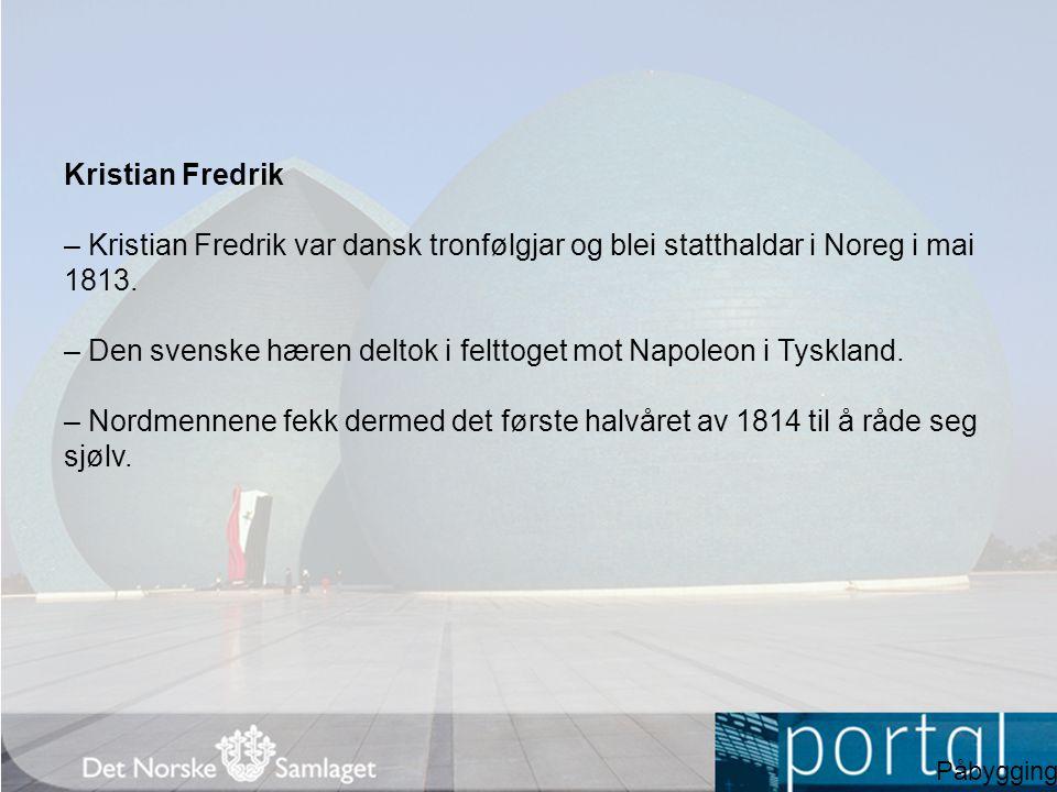 Kristian Fredrik – Kristian Fredrik var dansk tronfølgjar og blei statthaldar i Noreg i mai 1813.