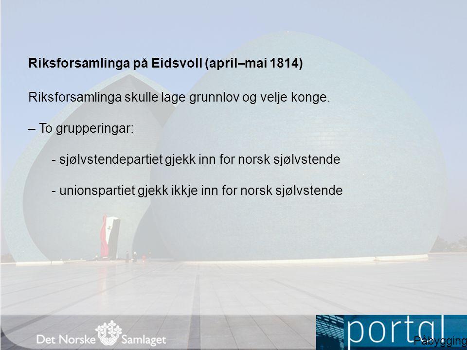 Riksforsamlinga på Eidsvoll (april–mai 1814) Riksforsamlinga skulle lage grunnlov og velje konge.