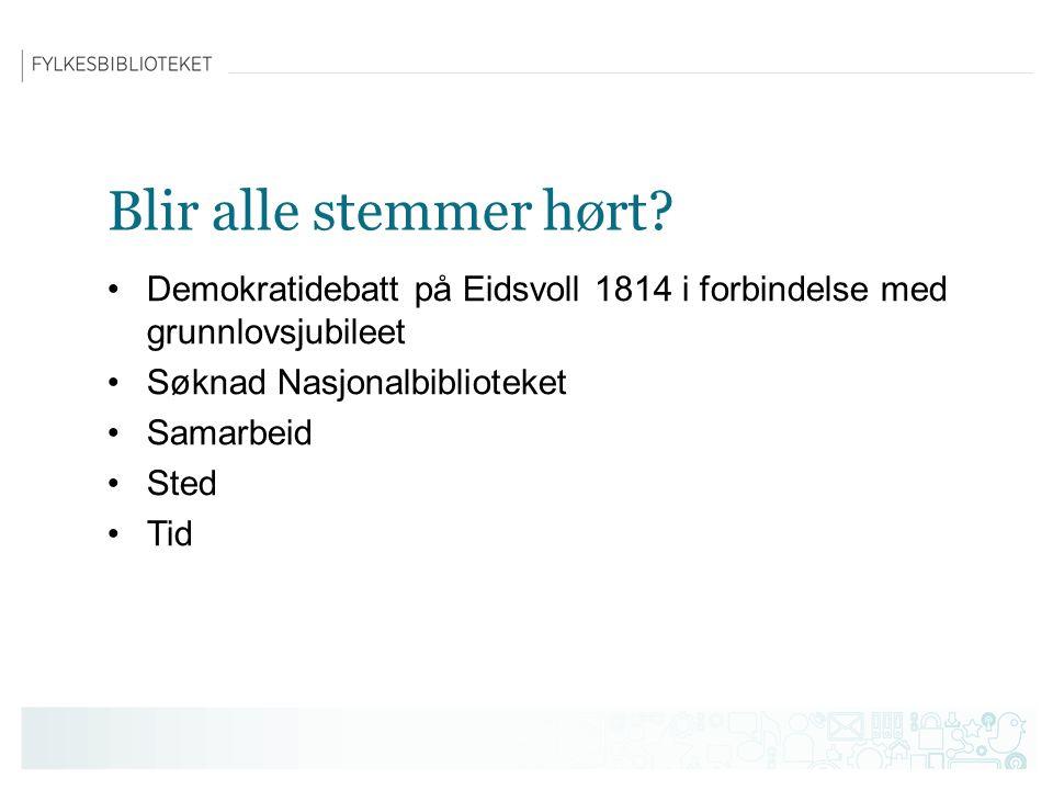 Blir alle stemmer hørt? Demokratidebatt på Eidsvoll 1814 i forbindelse med grunnlovsjubileet Søknad Nasjonalbiblioteket Samarbeid Sted Tid