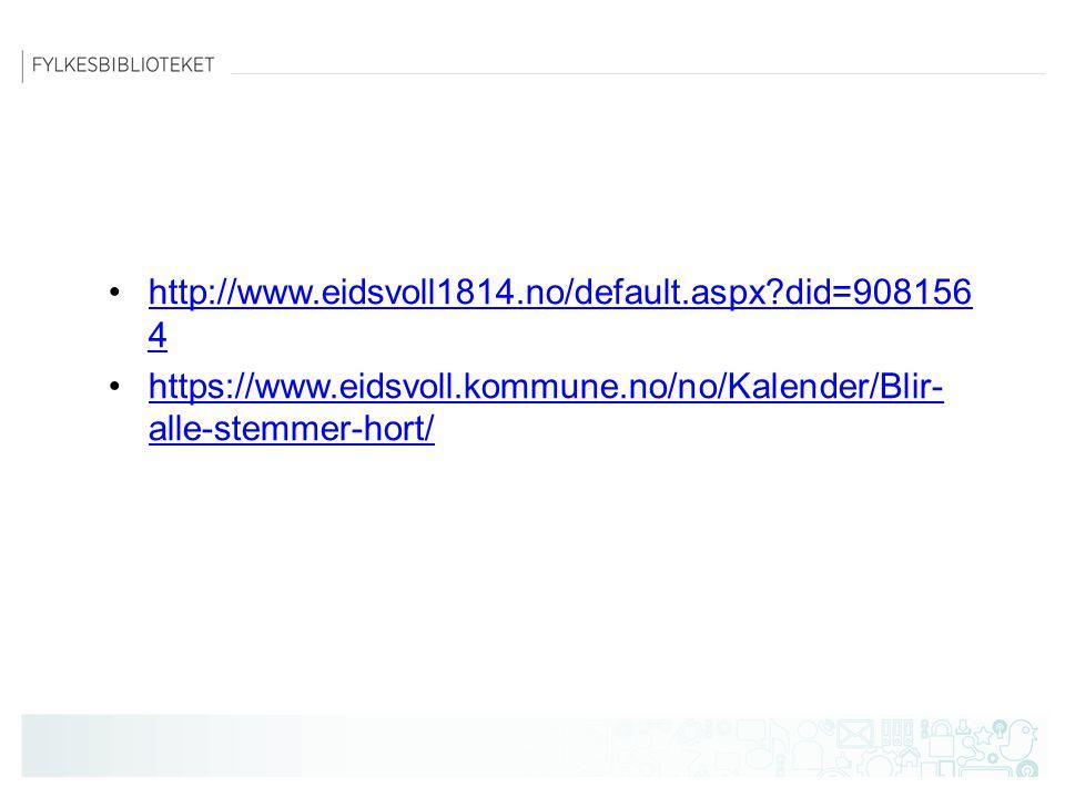 http://www.eidsvoll1814.no/default.aspx?did=908156 4http://www.eidsvoll1814.no/default.aspx?did=908156 4 https://www.eidsvoll.kommune.no/no/Kalender/Blir- alle-stemmer-hort/https://www.eidsvoll.kommune.no/no/Kalender/Blir- alle-stemmer-hort/