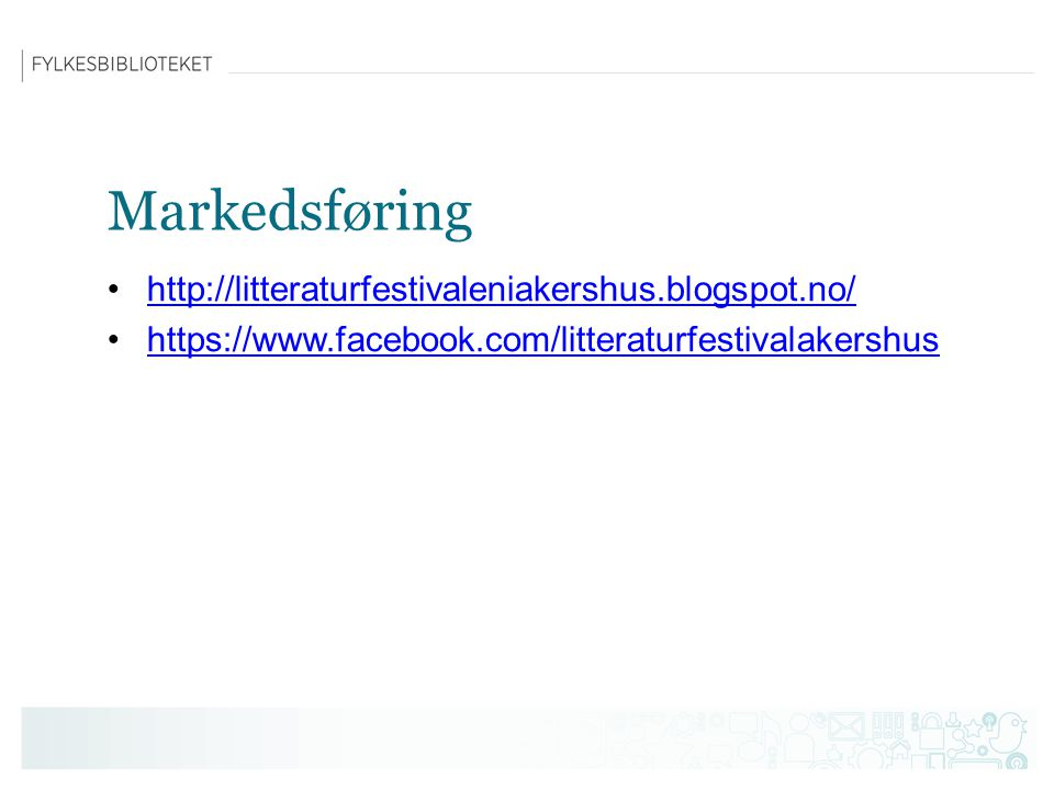 Markedsføring http://litteraturfestivaleniakershus.blogspot.no/ https://www.facebook.com/litteraturfestivalakershus