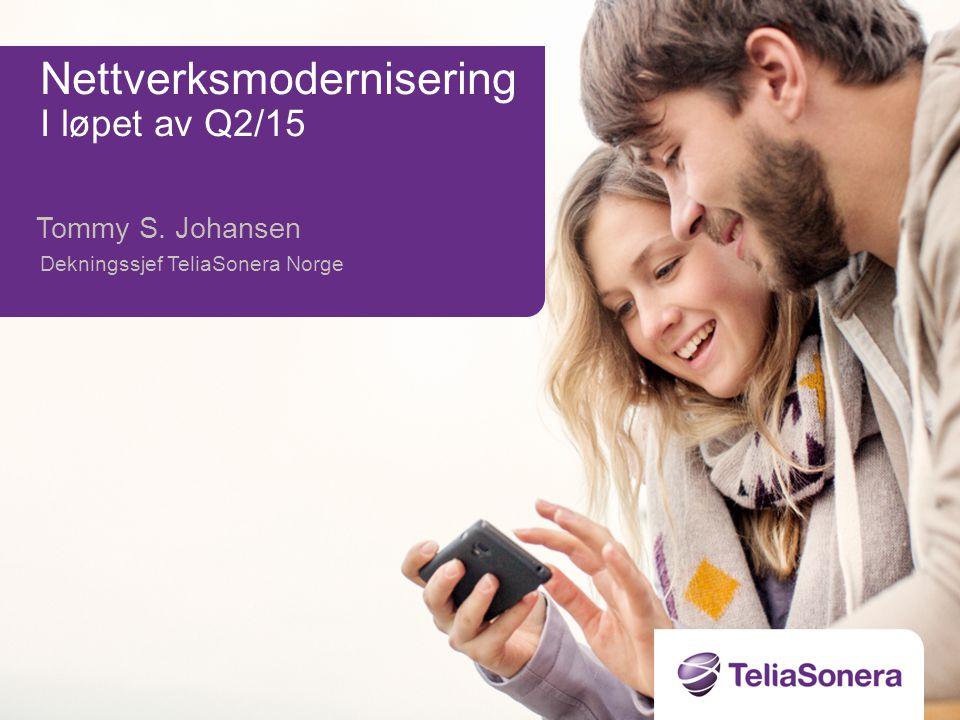 Tommy S. Johansen Dekningssjef TeliaSonera Norge Nettverksmodernisering I løpet av Q2/15