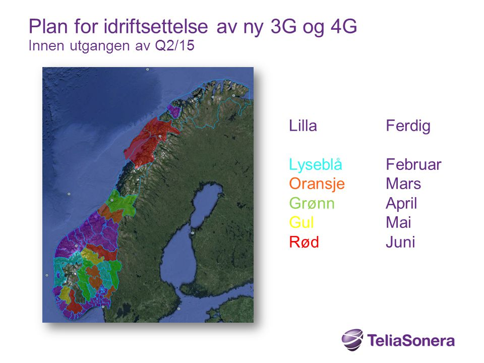 Plan for idriftsettelse av ny 3G og 4G Innen utgangen av Q2/15 Lilla Ferdig LyseblåFebruar OransjeMars GrønnApril GulMai RødJuni