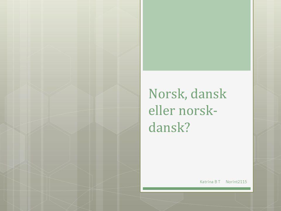 Norsk, dansk eller norsk- dansk? Katrina B T Norint2115