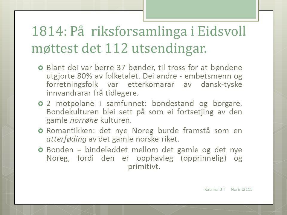 1814: På riksforsamlinga i Eidsvoll møttest det 112 utsendingar.  Blant dei var berre 37 bønder, til tross for at bøndene utgjorte 80% av folketalet.