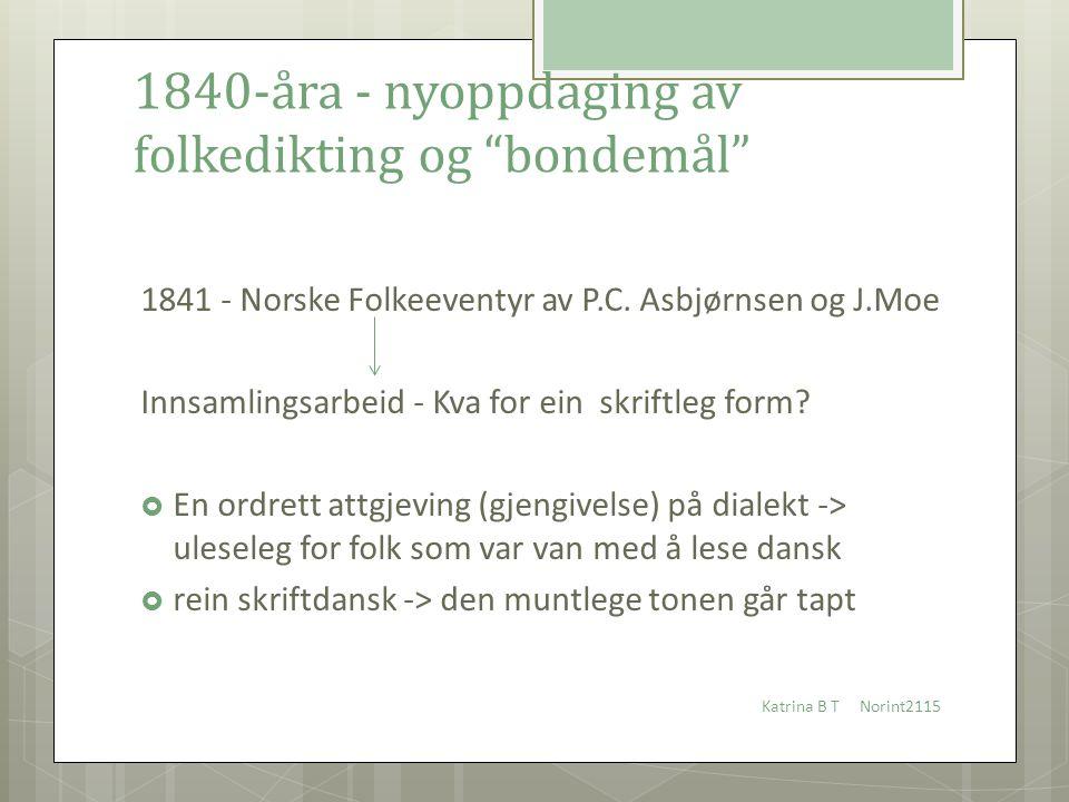 """1840-åra - nyoppdaging av folkedikting og """"bondemål"""" 1841 - Norske Folkeeventyr av P.C. Asbjørnsen og J.Moe Innsamlingsarbeid - Kva for ein skriftleg"""