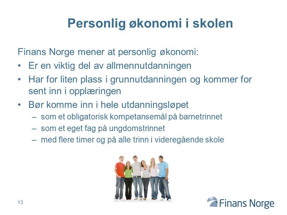 Finans Norge mener at personlig økonomi: Er en viktig del av allmennutdanningen Har for liten plass i grunnutdanningen og kommer for sent inn i opplær