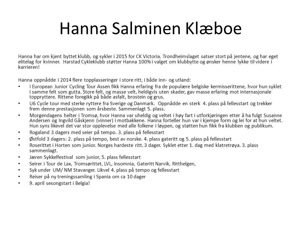 Hanna har om kjent byttet klubb, og sykler i 2015 for CK Victoria. Trondheimslaget satser stort på jentene, og har eget elitelag for kvinner. Harstad