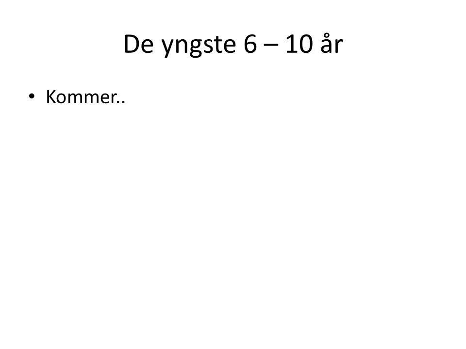 De yngste 6 – 10 år Kommer..