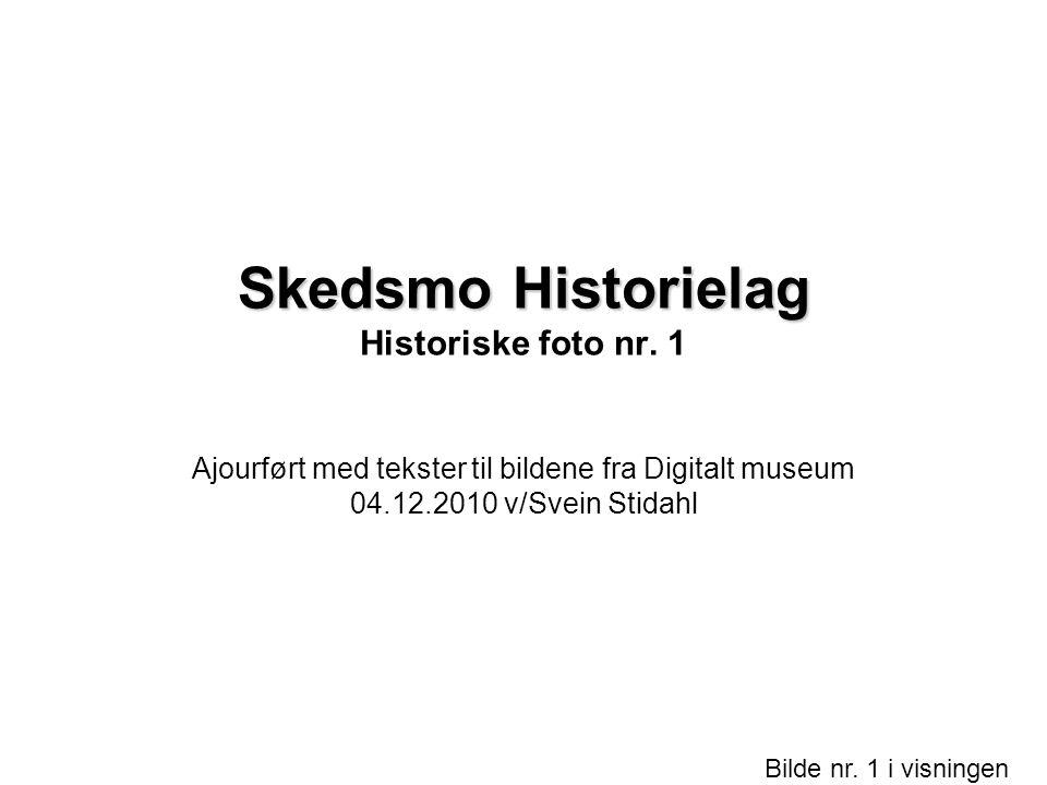 Bilde nr. 1 i visningen Side 1 Ajourført med tekster til bildene fra Digitalt museum 04.12.2010 v/Svein Stidahl Skedsmo Historielag Skedsmo Historiela