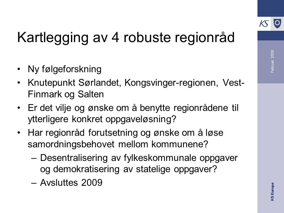 KS Europa Februar 2008 Kartlegging av 4 robuste regionråd Ny følgeforskning Knutepunkt Sørlandet, Kongsvinger-regionen, Vest- Finmark og Salten Er det vilje og ønske om å benytte regionrådene til ytterligere konkret oppgaveløsning.