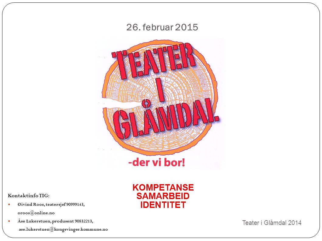 Teater i Glåmdal 2014 26. februar 2015 Kontaktinfo TIG: Øivind Roos, teatersjef 90999143, oroos@online.no Åse Lukerstuen, produsent 90832213, ase.luke