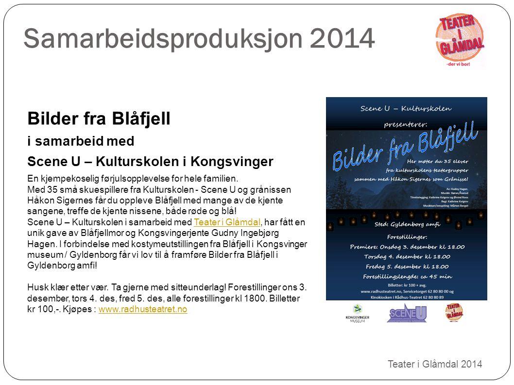 Samarbeidsproduksjon 2014 Teater i Glåmdal 2014 Bilder fra Blåfjell i samarbeid med Scene U – Kulturskolen i Kongsvinger En kjempekoselig førjulsopple