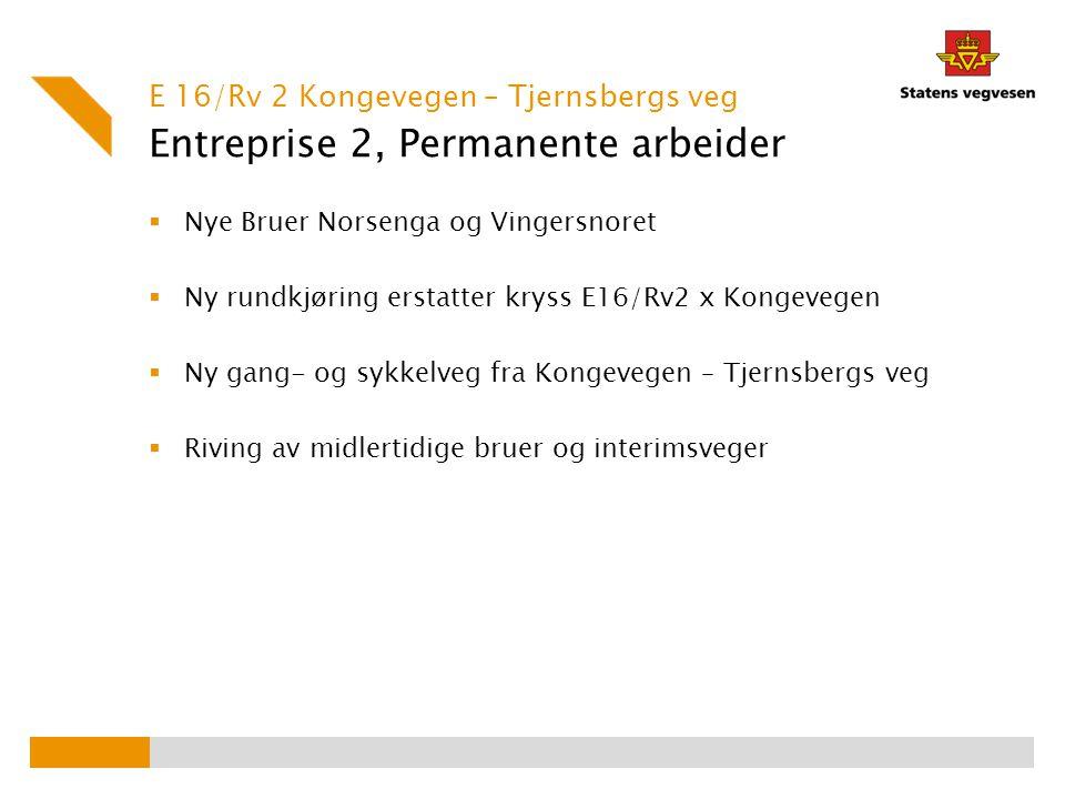 Entreprise 2, Permanente arbeider  Nye Bruer Norsenga og Vingersnoret  Ny rundkjøring erstatter kryss E16/Rv2 x Kongevegen  Ny gang- og sykkelveg f