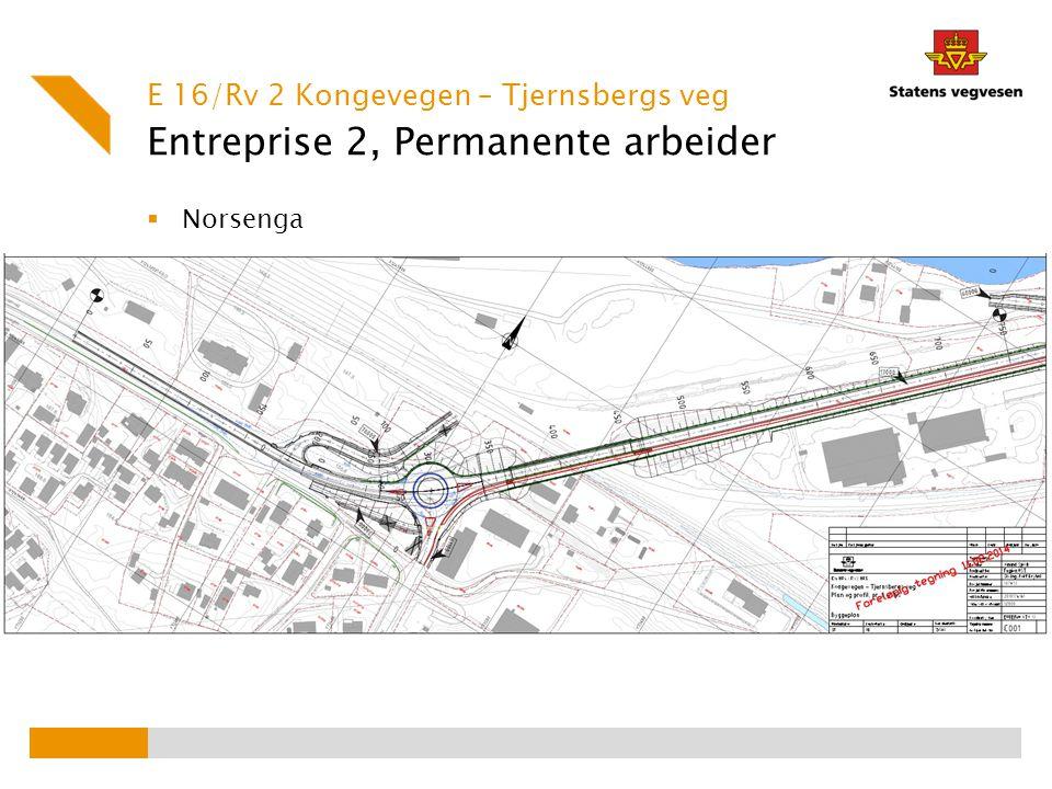 Entreprise 2, Permanente arbeider  Norsenga E 16/Rv 2 Kongevegen – Tjernsbergs veg
