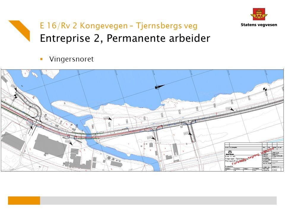 Entreprise 2, Permanente arbeider  Vingersnoret E 16/Rv 2 Kongevegen – Tjernsbergs veg
