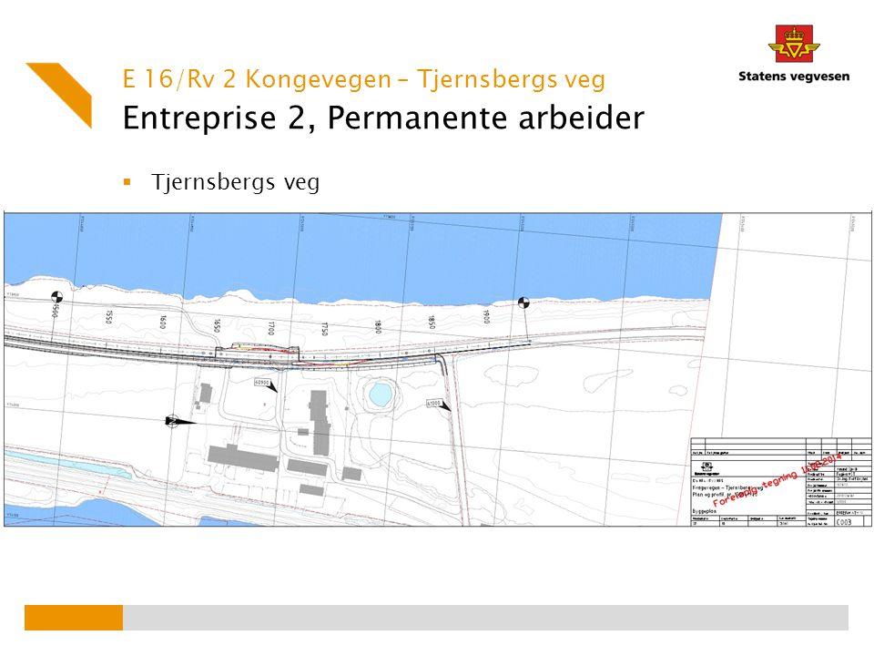 Entreprise 2, Permanente arbeider  Tjernsbergs veg E 16/Rv 2 Kongevegen – Tjernsbergs veg