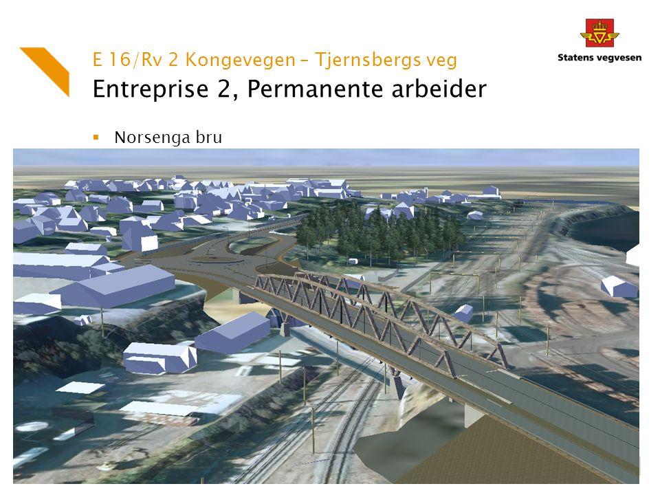 Entreprise 2, Permanente arbeider  Norsenga bru E 16/Rv 2 Kongevegen – Tjernsbergs veg