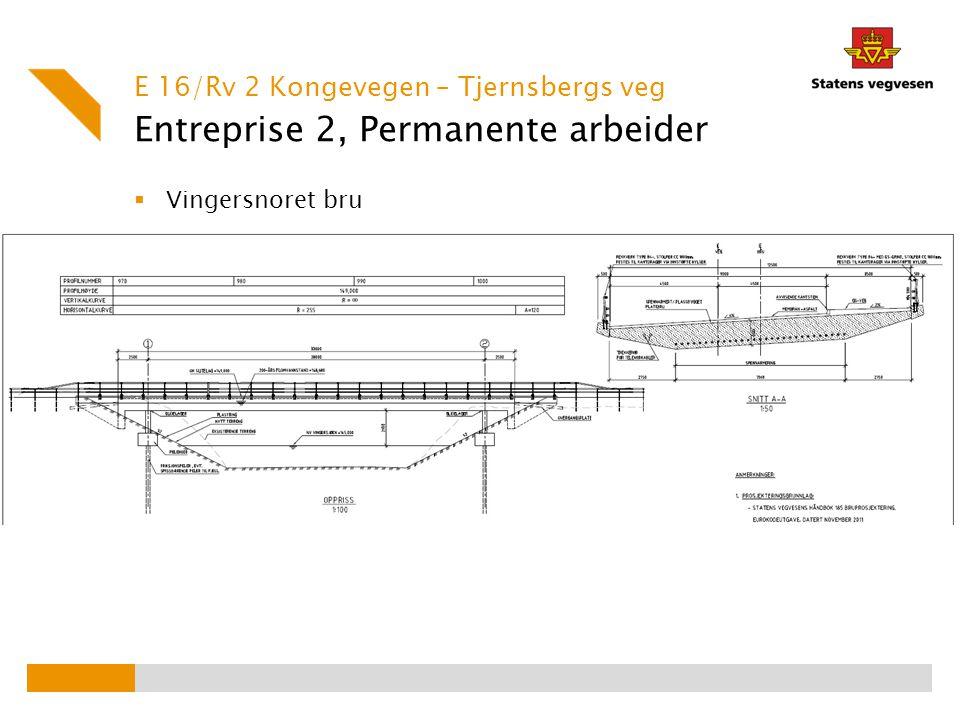 Entreprise 2, Permanente arbeider  Vingersnoret bru E 16/Rv 2 Kongevegen – Tjernsbergs veg