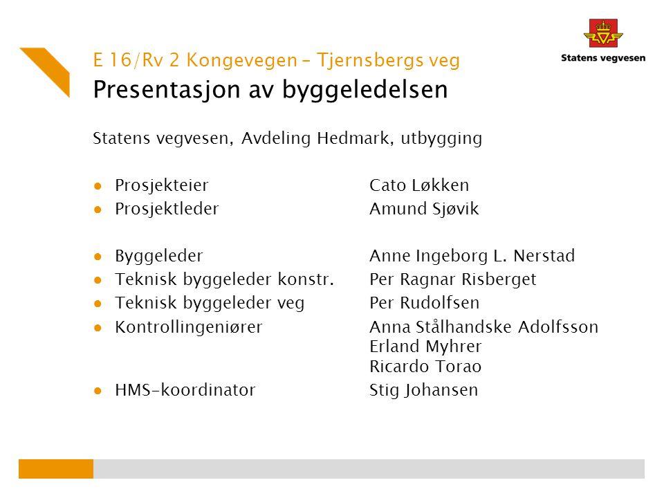 Presentasjon av byggeledelsen Statens vegvesen, Avdeling Hedmark, utbygging ● ProsjekteierCato Løkken ● ProsjektlederAmund Sjøvik ● ByggelederAnne Ing