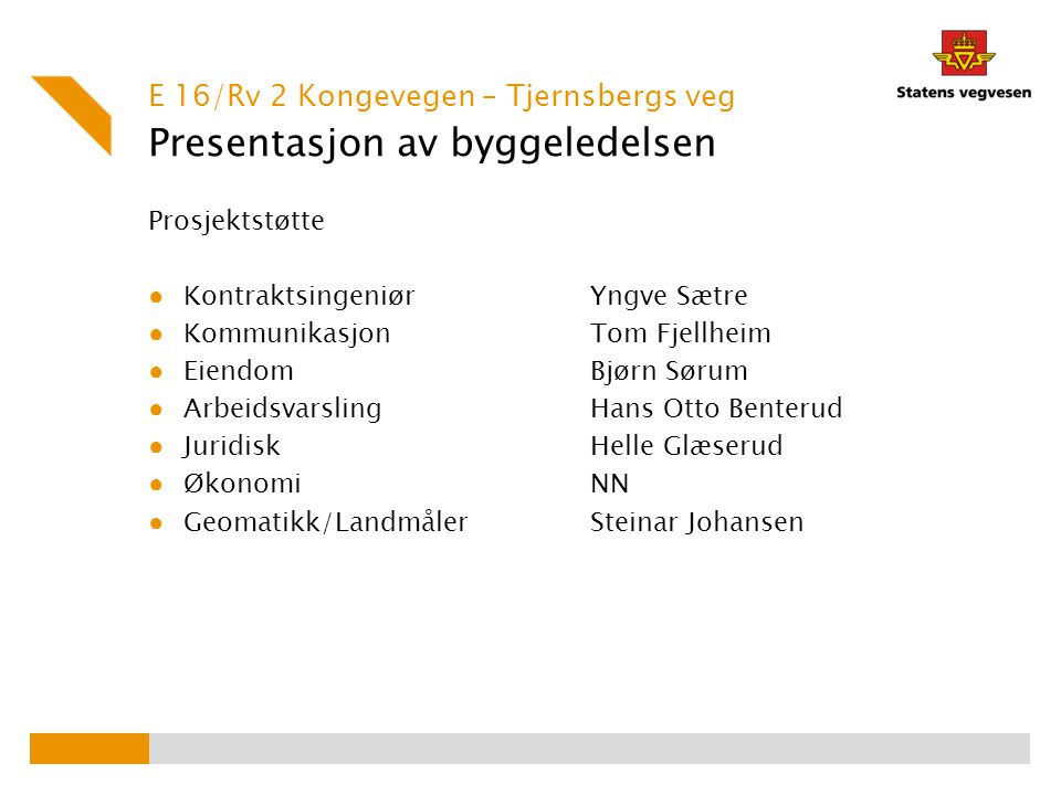 Presentasjon av byggeledelsen Prosjektstøtte ● KontraktsingeniørYngve Sætre ● KommunikasjonTom Fjellheim ● EiendomBjørn Sørum ● Arbeidsvarsling Hans O