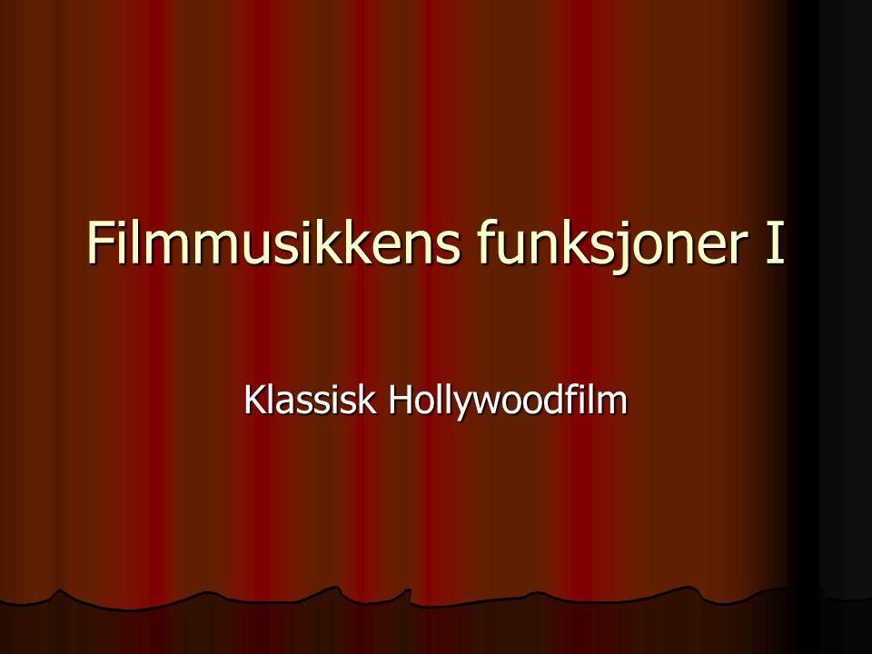 Filmmusikkens funksjoner I Hollywood som industri Hollywood som industri Hollywood som stil Hollywood som stil Klassisk Hollywood-filmmusikk Klassisk Hollywood-filmmusikk