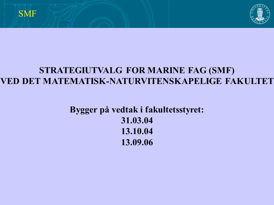 STRATEGIUTVALG FOR MARINE FAG (SMF) VED DET MATEMATISK-NATURVITENSKAPELIGE FAKULTET Bygger på vedtak i fakultetsstyret: 31.03.04 13.10.04 13.09.06 SMF