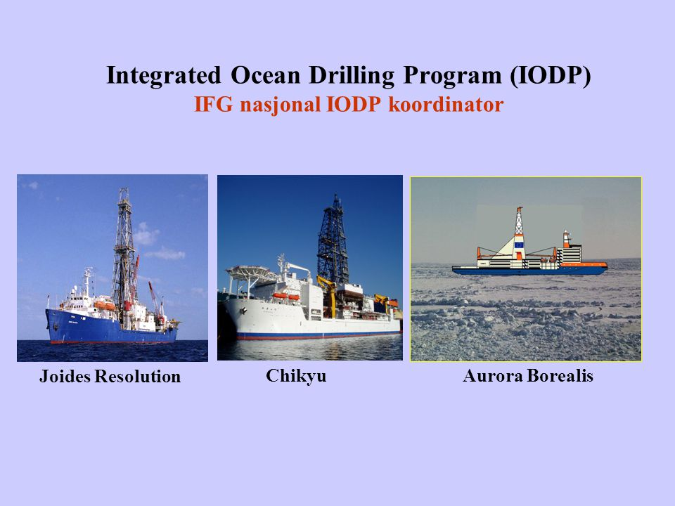 Integrated Ocean Drilling Program (IODP) IFG nasjonal IODP koordinator Joides Resolution ChikyuAurora Borealis