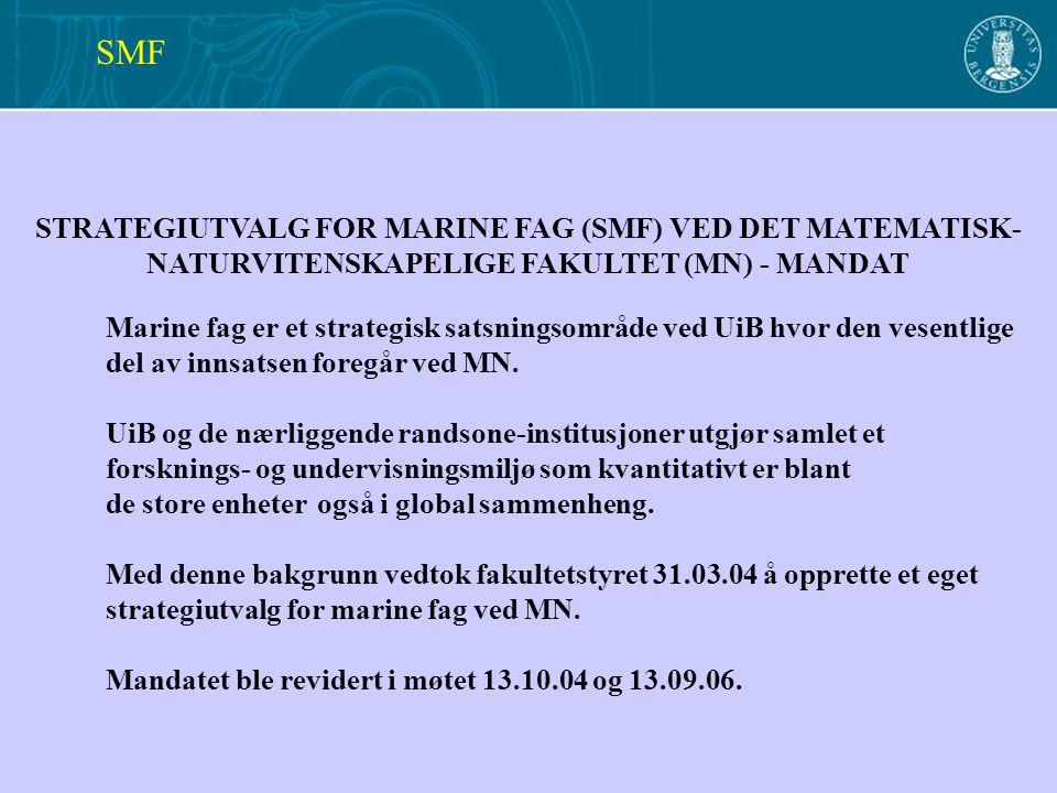 STRATEGIUTVALG FOR MARINE FAG (SMF) VED DET MATEMATISK- NATURVITENSKAPELIGE FAKULTET (MN) - MANDAT Marine fag er et strategisk satsningsområde ved UiB hvor den vesentlige del av innsatsen foregår ved MN.