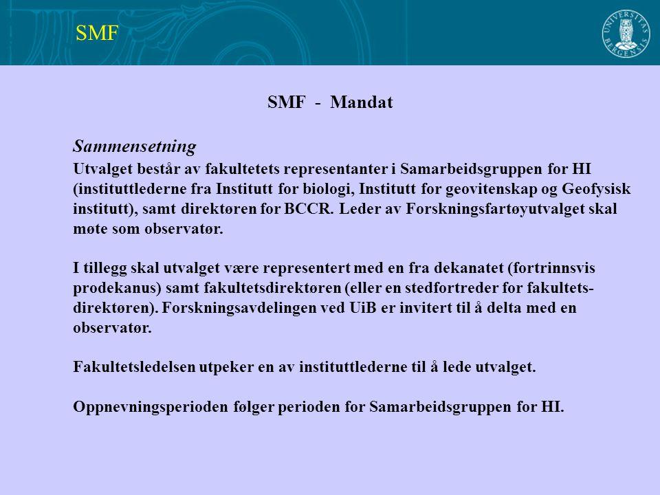 SMF - Mandat Sammensetning Utvalget består av fakultetets representanter i Samarbeidsgruppen for HI (instituttlederne fra Institutt for biologi, Institutt for geovitenskap og Geofysisk institutt), samt direktøren for BCCR.