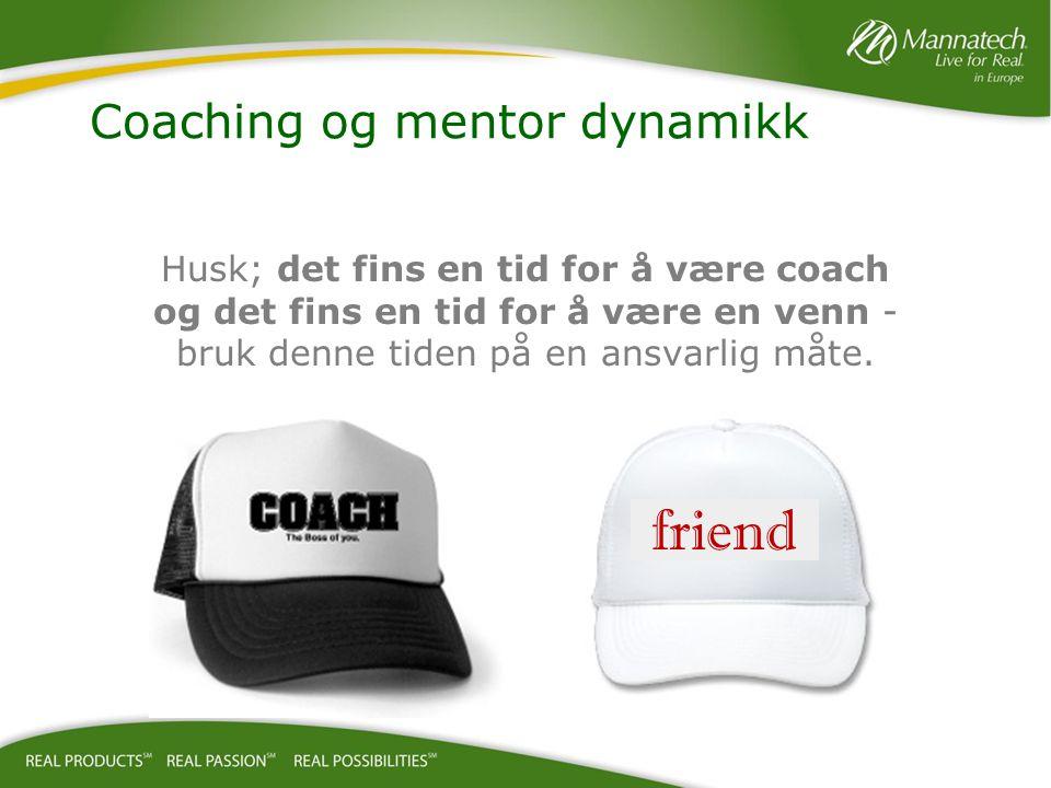 Husk; det fins en tid for å være coach og det fins en tid for å være en venn - bruk denne tiden på en ansvarlig måte. friend Coaching og mentor dynami