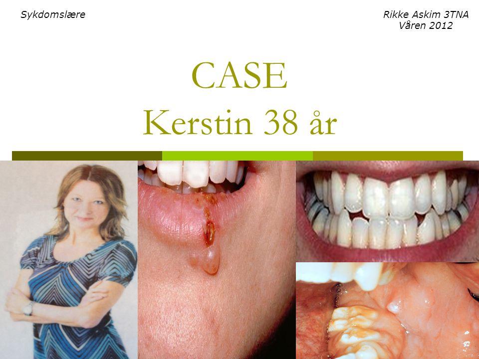 CASE Kerstin 38 år Rikke Askim 3TNA Våren 2012 Sykdomslære