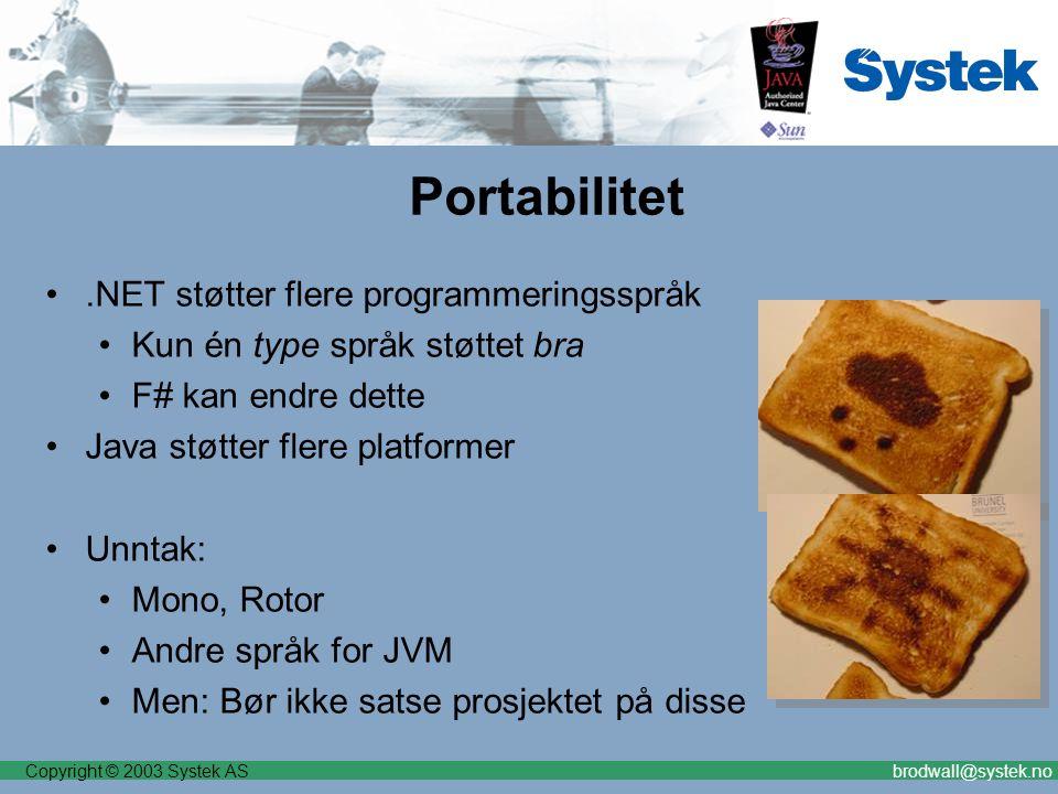 Copyright © 2003 Systek ASbrodwall@systek.no Portabilitet.NET støtter flere programmeringsspråk Kun én type språk støttet bra F# kan endre dette Java støtter flere platformer Unntak: Mono, Rotor Andre språk for JVM Men: Bør ikke satse prosjektet på disse