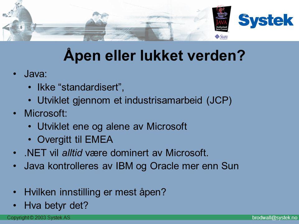 """Copyright © 2003 Systek ASbrodwall@systek.no Åpen eller lukket verden? Java: Ikke """"standardisert"""", Utviklet gjennom et industrisamarbeid (JCP) Microso"""